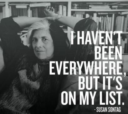 Susan Sontag i havent been everywhere but its on my list